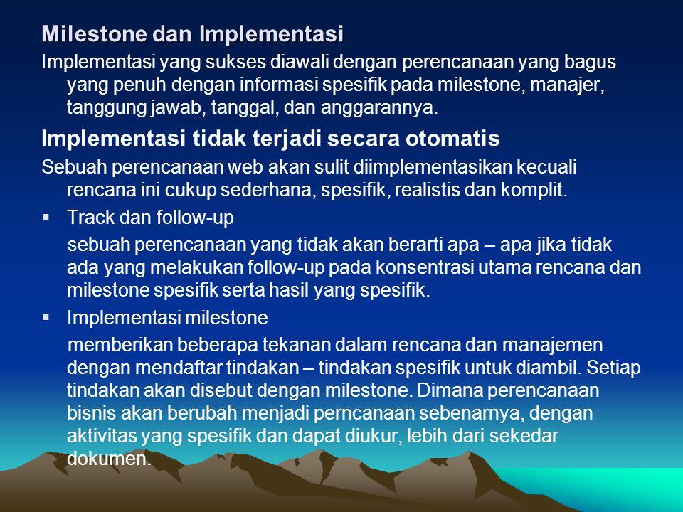 Milestone dan Implementasi Implementasi yang sukses diawali dengan perencanaan yang bagus yang penuh dengan informasi spesifik pada milestone, manajer