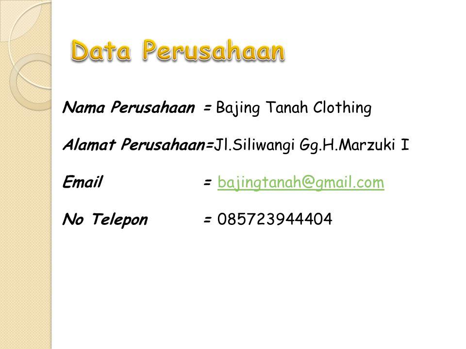 Nama Perusahaan= Bajing Tanah Clothing Alamat Perusahaan=Jl.Siliwangi Gg.H.Marzuki I Email= bajingtanah@gmail.combajingtanah@gmail.com No Telepon= 085723944404