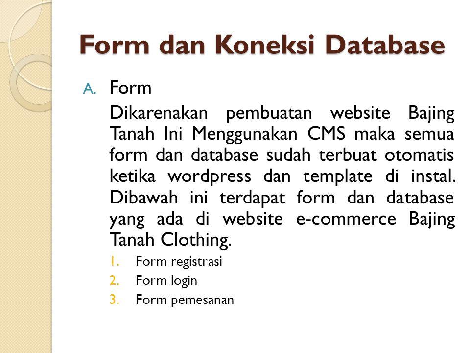 Form dan Koneksi Database A. Form Dikarenakan pembuatan website Bajing Tanah Ini Menggunakan CMS maka semua form dan database sudah terbuat otomatis k