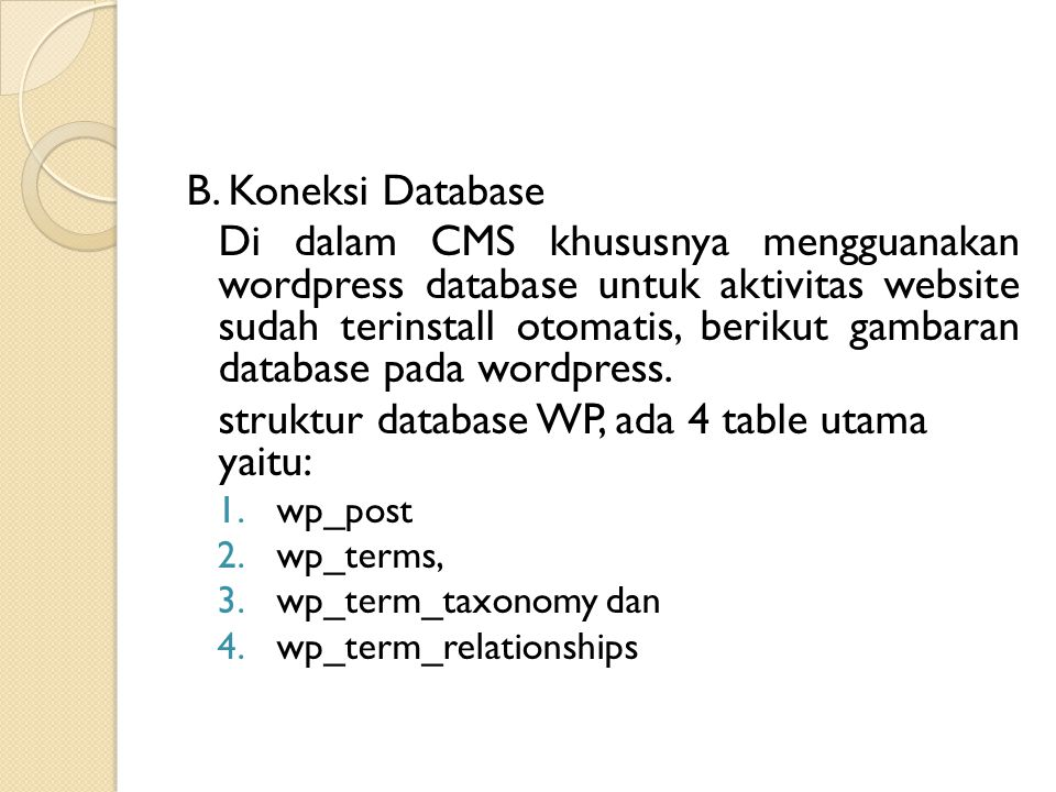 B. Koneksi Database Di dalam CMS khususnya mengguanakan wordpress database untuk aktivitas website sudah terinstall otomatis, berikut gambaran databas