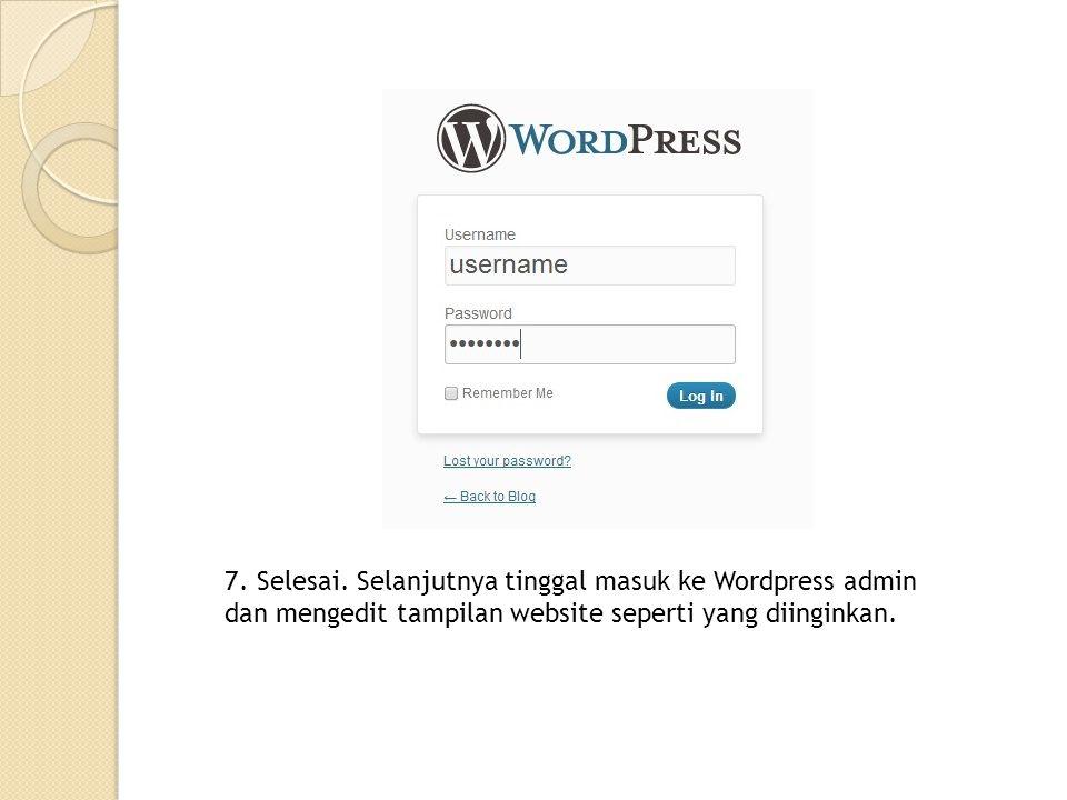 7. Selesai. Selanjutnya tinggal masuk ke Wordpress admin dan mengedit tampilan website seperti yang diinginkan.
