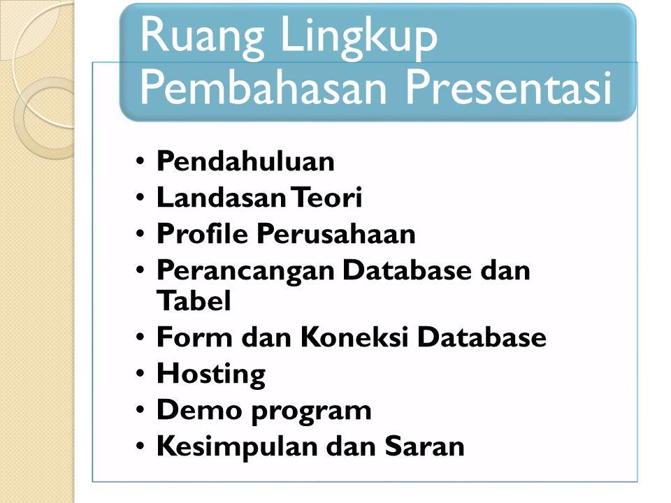•Pendahuluan •Landasan Teori •Profile Perusahaan •Perancangan Database dan Tabel •Form dan Koneksi Database •Hosting •Demo program •Kesimpulan dan Sar