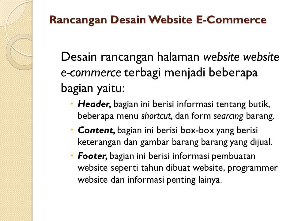 Rancangan Desain Website E-Commerce Desain rancangan halaman website website e-commerce terbagi menjadi beberapa bagian yaitu:  Header, bagian ini berisi informasi tentang butik, beberapa menu shortcut, dan form searcing barang.