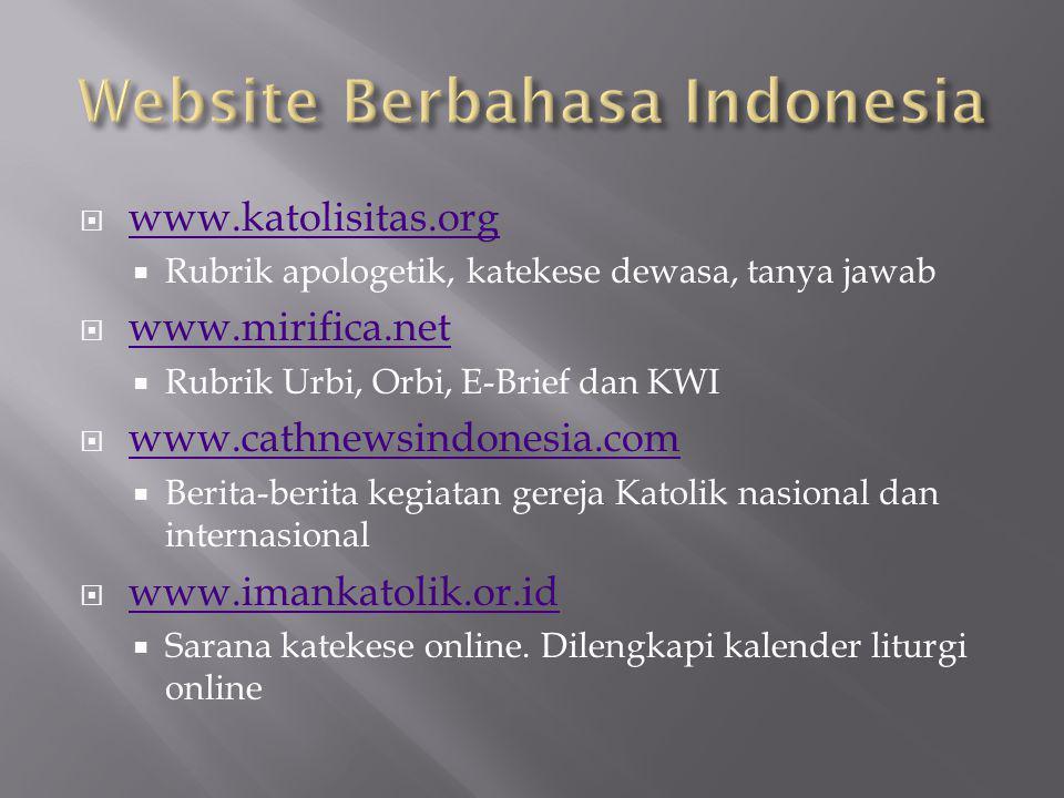  www.katolisitas.org www.katolisitas.org  Rubrik apologetik, katekese dewasa, tanya jawab  www.mirifica.net www.mirifica.net  Rubrik Urbi, Orbi, E-Brief dan KWI  www.cathnewsindonesia.com www.cathnewsindonesia.com  Berita-berita kegiatan gereja Katolik nasional dan internasional  www.imankatolik.or.id www.imankatolik.or.id  Sarana katekese online.