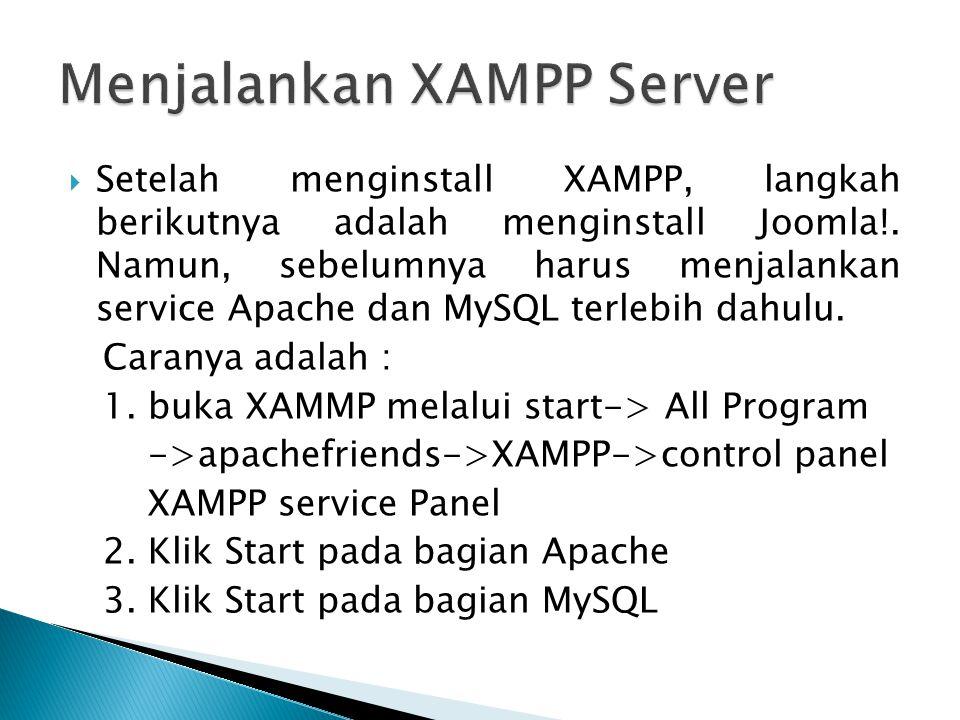  Setelah menginstall XAMPP, langkah berikutnya adalah menginstall Joomla!. Namun, sebelumnya harus menjalankan service Apache dan MySQL terlebih dahu