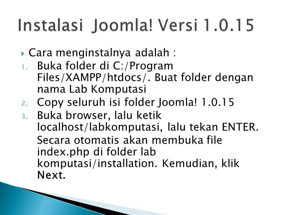  Cara menginstalnya adalah : 1. Buka folder di C:/Program Files/XAMPP/htdocs/. Buat folder dengan nama Lab Komputasi 2. Copy seluruh isi folder Jooml