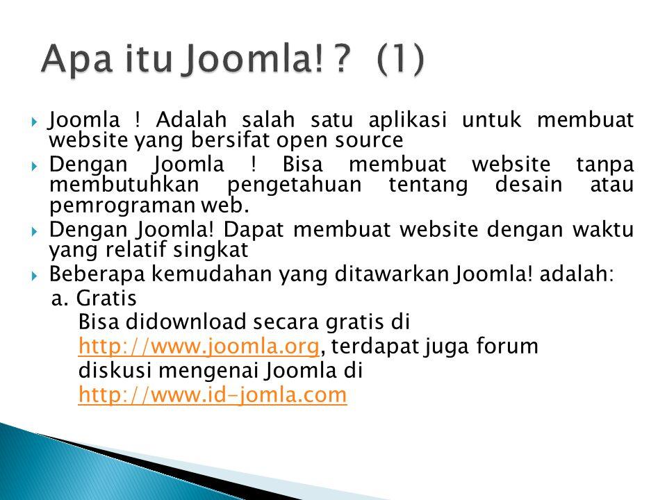  Joomla ! Adalah salah satu aplikasi untuk membuat website yang bersifat open source  Dengan Joomla ! Bisa membuat website tanpa membutuhkan pengeta