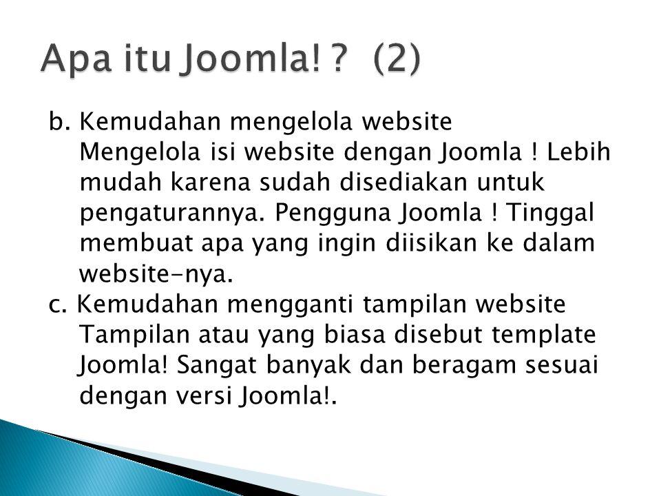 b. Kemudahan mengelola website Mengelola isi website dengan Joomla ! Lebih mudah karena sudah disediakan untuk pengaturannya. Pengguna Joomla ! Tingga