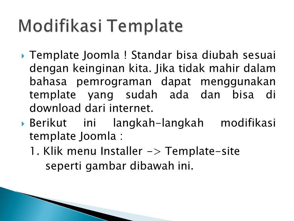  Template Joomla ! Standar bisa diubah sesuai dengan keinginan kita. Jika tidak mahir dalam bahasa pemrograman dapat menggunakan template yang sudah