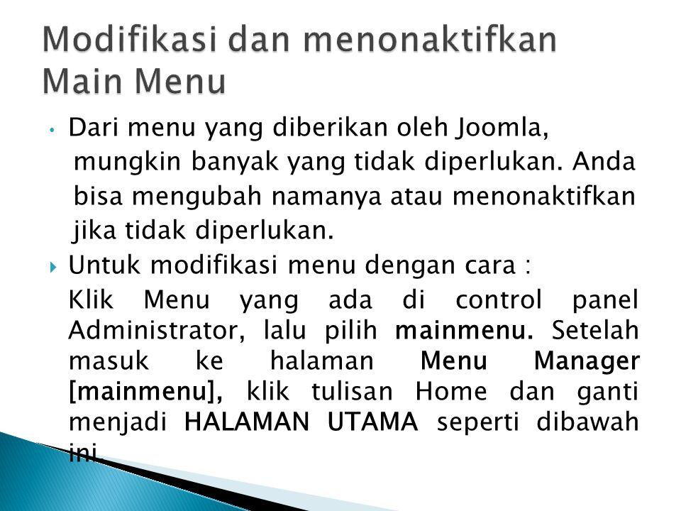 • Dari menu yang diberikan oleh Joomla, mungkin banyak yang tidak diperlukan. Anda bisa mengubah namanya atau menonaktifkan jika tidak diperlukan.  U