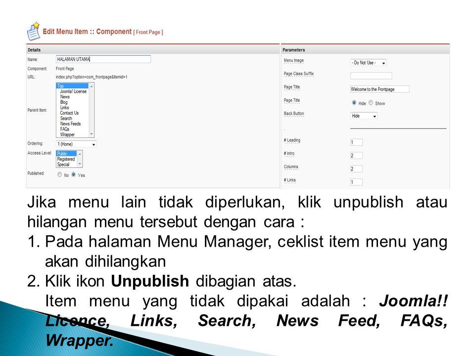 Jika menu lain tidak diperlukan, klik unpublish atau hilangan menu tersebut dengan cara : 1.Pada halaman Menu Manager, ceklist item menu yang akan dih