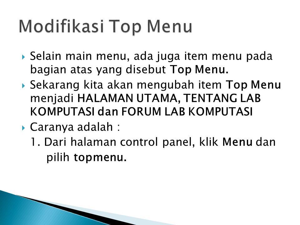 Selain main menu, ada juga item menu pada bagian atas yang disebut Top Menu.  Sekarang kita akan mengubah item Top Menu menjadi HALAMAN UTAMA, TENT