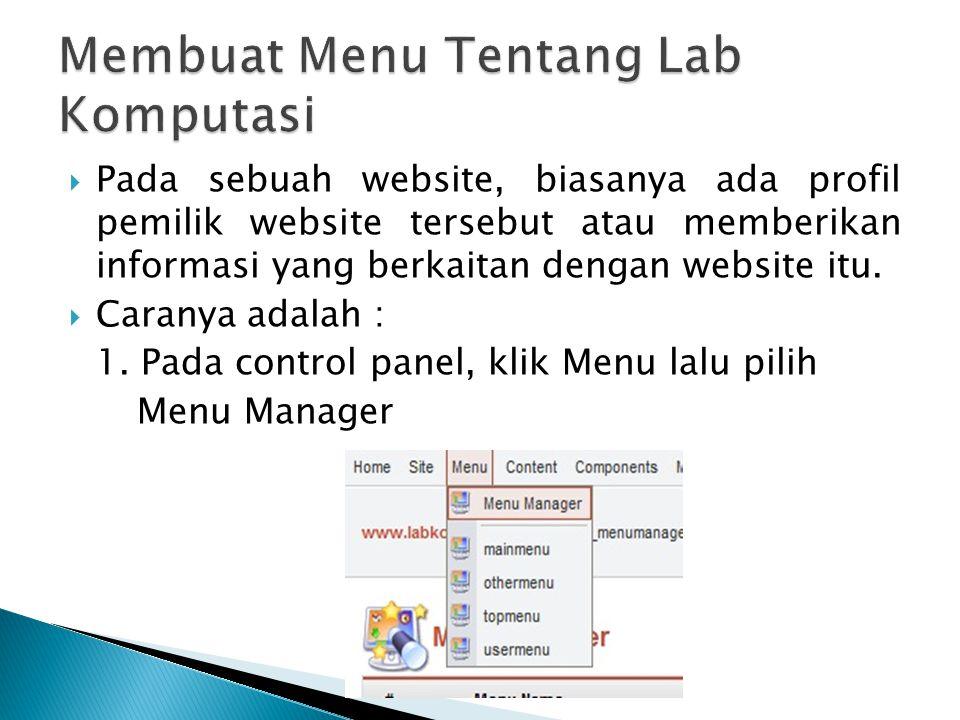  Pada sebuah website, biasanya ada profil pemilik website tersebut atau memberikan informasi yang berkaitan dengan website itu.  Caranya adalah : 1.