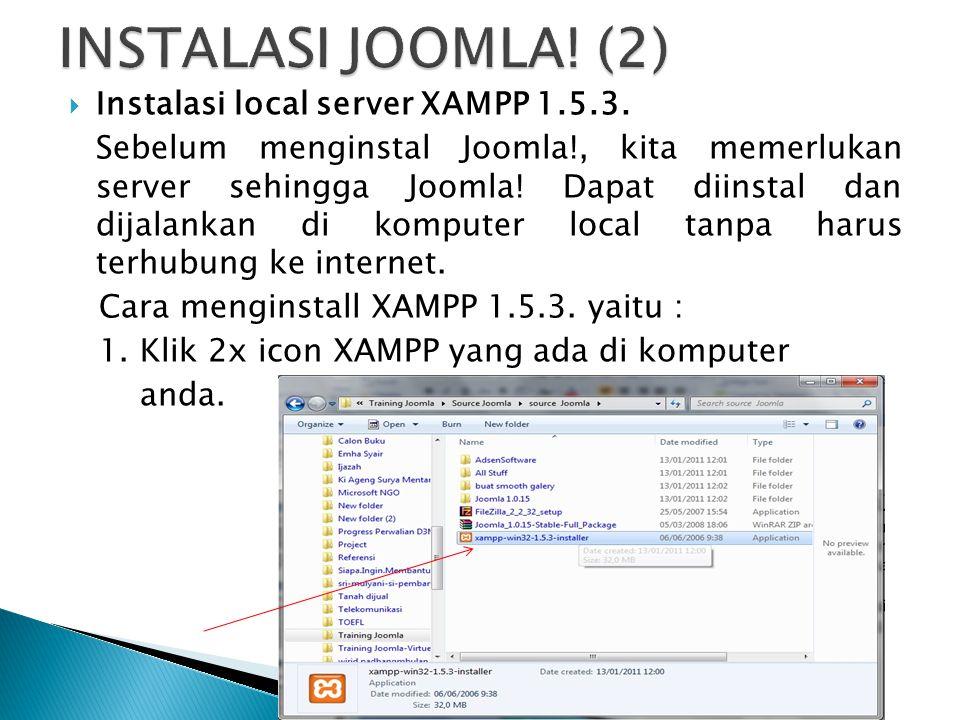  Instalasi local server XAMPP 1.5.3. Sebelum menginstal Joomla!, kita memerlukan server sehingga Joomla! Dapat diinstal dan dijalankan di komputer lo
