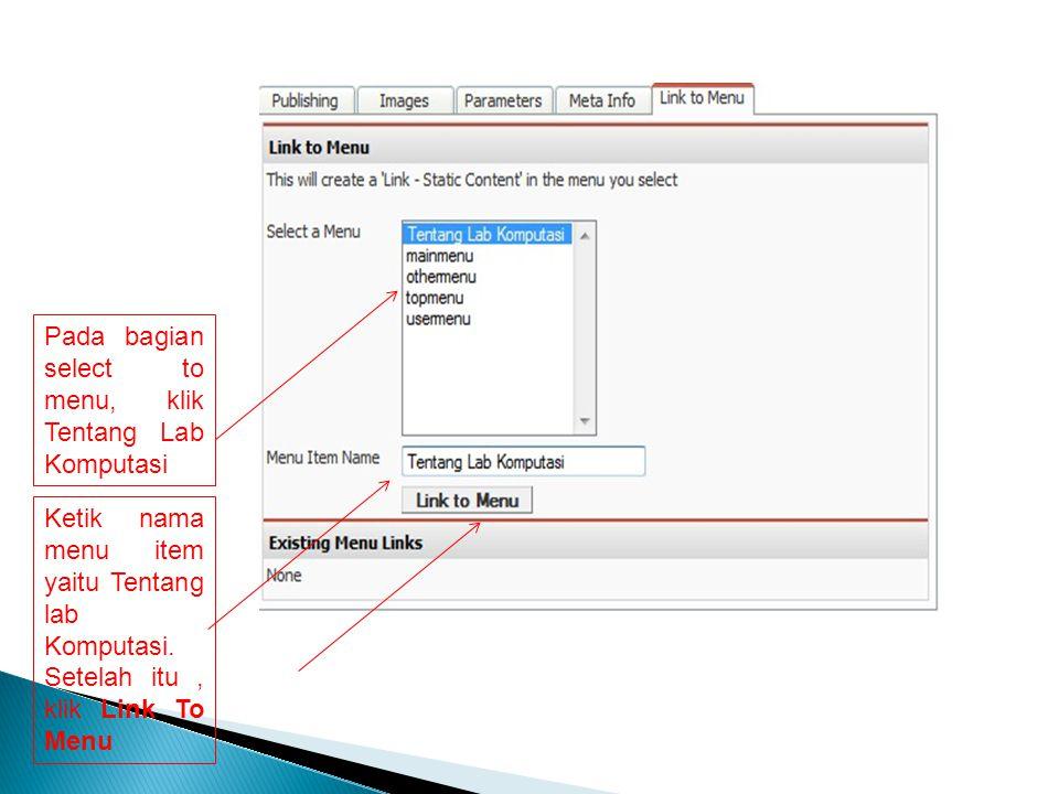 Pada bagian select to menu, klik Tentang Lab Komputasi Ketik nama menu item yaitu Tentang lab Komputasi. Setelah itu, klik Link To Menu