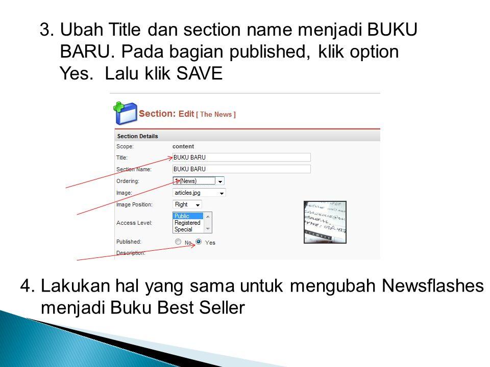 3. Ubah Title dan section name menjadi BUKU BARU. Pada bagian published, klik option Yes. Lalu klik SAVE 4. Lakukan hal yang sama untuk mengubah Newsf
