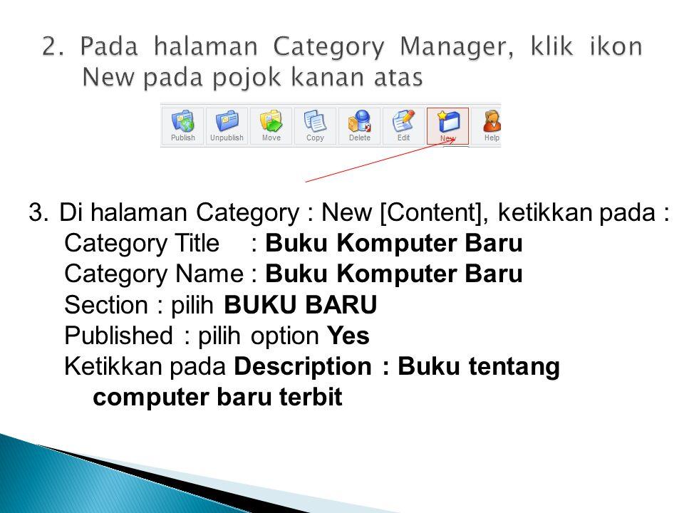 3. Di halaman Category : New [Content], ketikkan pada : Category Title : Buku Komputer Baru Category Name : Buku Komputer Baru Section : pilih BUKU BA