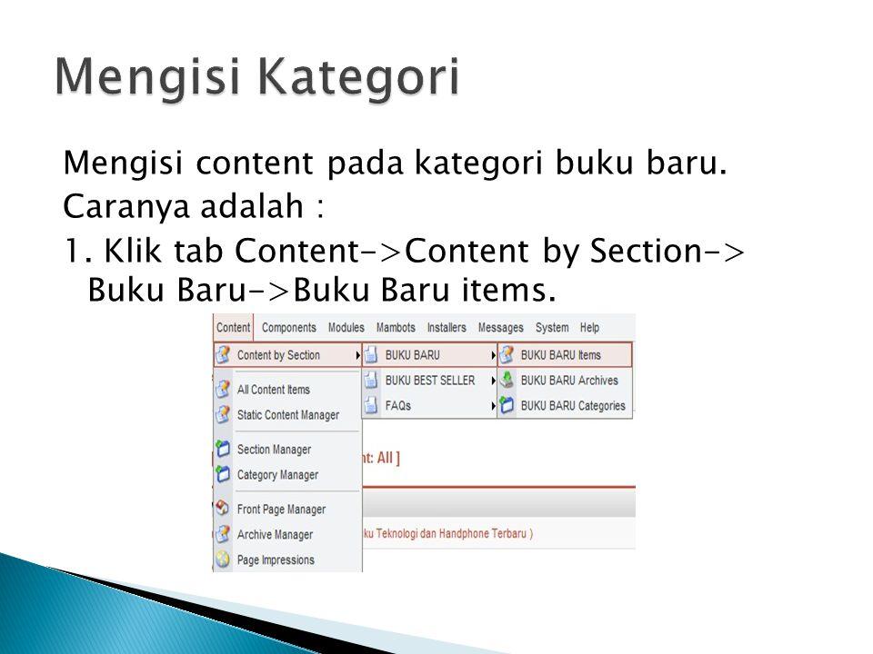 Mengisi content pada kategori buku baru. Caranya adalah : 1. Klik tab Content->Content by Section-> Buku Baru->Buku Baru items.