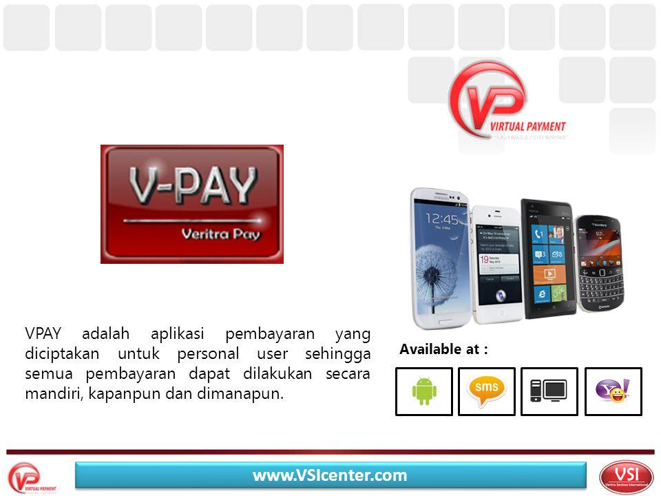 VPAY adalah aplikasi pembayaran yang diciptakan untuk personal user sehingga semua pembayaran dapat dilakukan secara mandiri, kapanpun dan dimanapun.