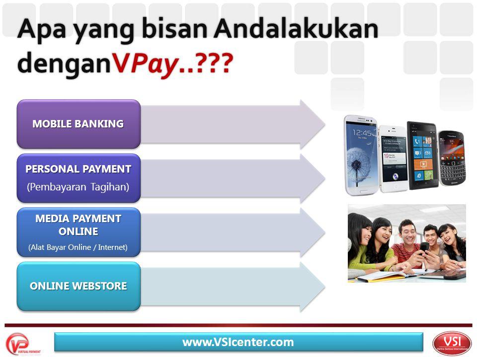 MOBILE BANKING PERSONAL PAYMENT (Pembayaran Tagihan) MEDIA PAYMENT ONLINE (Alat Bayar Online / Internet) ONLINE WEBSTORE Apa yang bisan Andalakukan denganVPay..??.