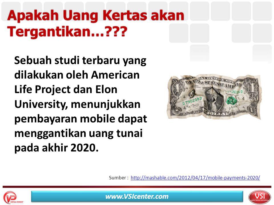 Cash Less Society… Era Sistem Pembayaran tanpa uang tunai Saat ini transaksi e-money lebih tinggi dari transaksi kartu kredit www.VSIcenter.com