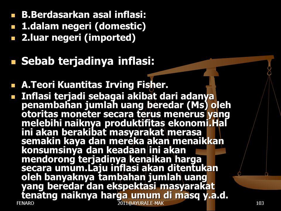  B.Berdasarkan asal inflasi:  1.dalam negeri (domestic)  2.luar negeri (imported)  Sebab terjadinya inflasi:  A.Teori Kuantitas Irving Fisher. 