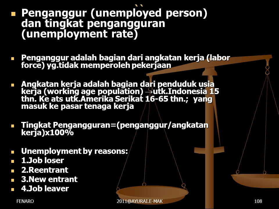 ``  Penganggur (unemployed person) dan tingkat pengangguran (unemployment rate)  Penganggur adalah bagian dari angkatan kerja (labor force) yg.tidak