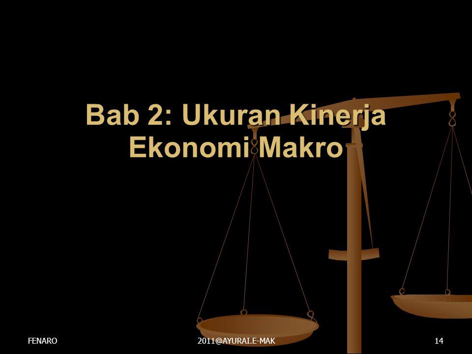 Bab 2: Ukuran Kinerja Ekonomi Makro FENARO2011@AYURAI.E-MAK14
