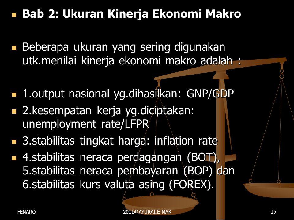  Bab 2: Ukuran Kinerja Ekonomi Makro  Beberapa ukuran yang sering digunakan utk.menilai kinerja ekonomi makro adalah :  1.output nasional yg.dihasi
