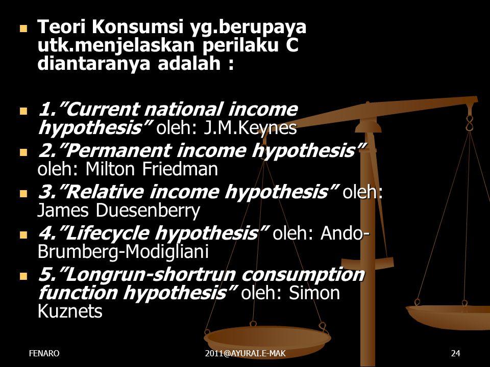""" Teori Konsumsi yg.berupaya utk.menjelaskan perilaku C diantaranya adalah :  1.""""Current national income hypothesis"""" oleh: J.M.Keynes  2.""""Permanent"""