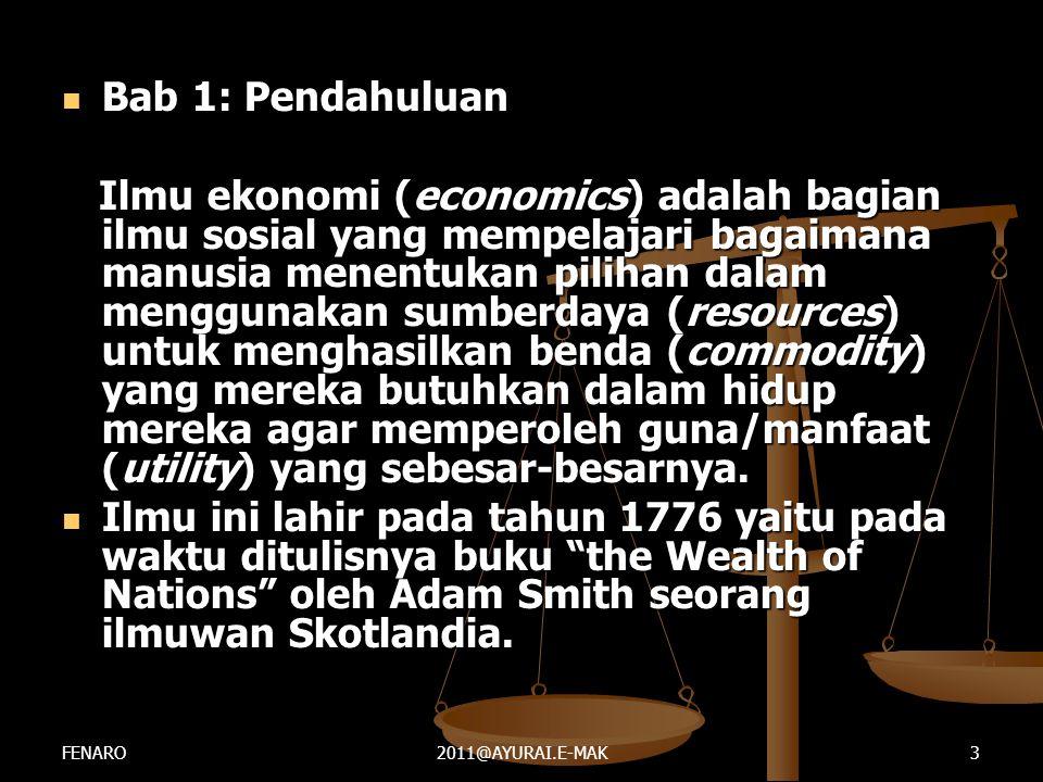  Bab 1: Pendahuluan Ilmu ekonomi (economics) adalah bagian ilmu sosial yang mempelajari bagaimana manusia menentukan pilihan dalam menggunakan sumber