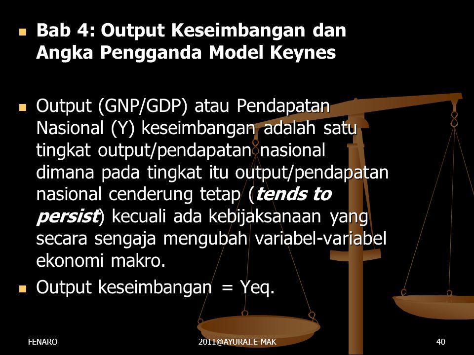  Bab 4: Output Keseimbangan dan Angka Pengganda Model Keynes  Output (GNP/GDP) atau Pendapatan Nasional (Y) keseimbangan adalah satu tingkat output/