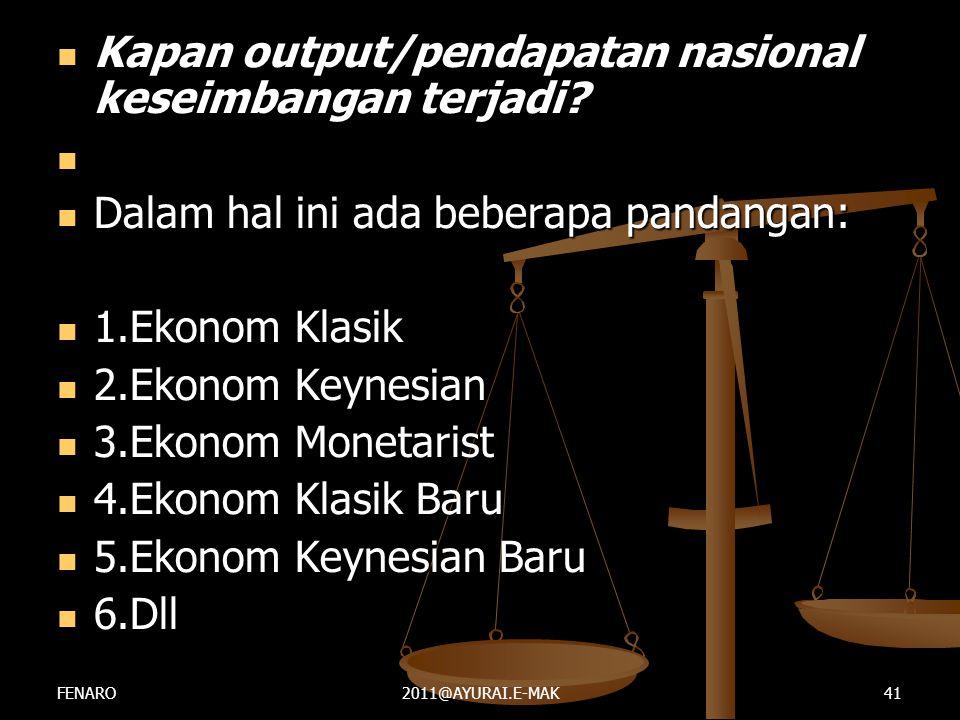  Kapan output/pendapatan nasional keseimbangan terjadi?   Dalam hal ini ada beberapa pandangan:  1.Ekonom Klasik  2.Ekonom Keynesian  3.Ekonom M