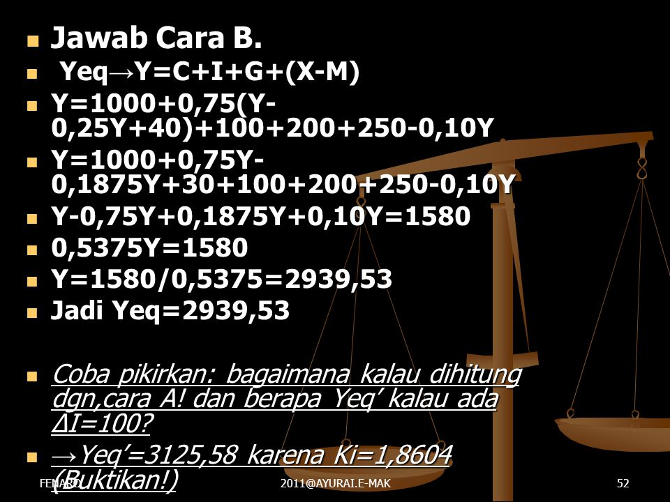  Jawab Cara B.  Yeq → Y=C+I+G+(X-M)  Y=1000+0,75(Y- 0,25Y+40)+100+200+250-0,10Y  Y=1000+0,75Y- 0,1875Y+30+100+200+250-0,10Y  Y-0,75Y+0,1875Y+0,10