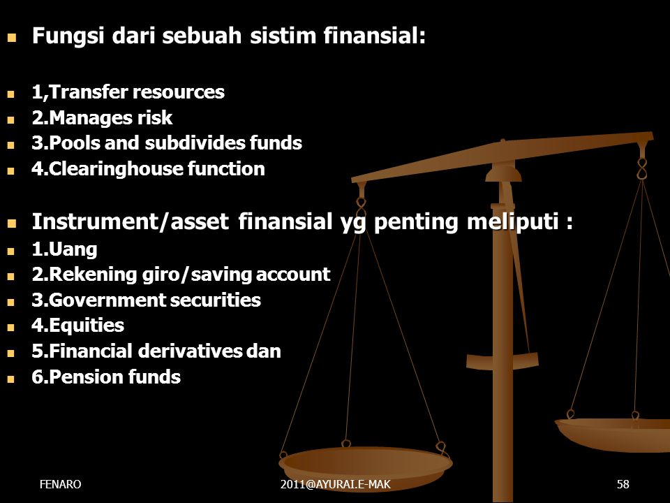  Fungsi dari sebuah sistim finansial:  1,Transfer resources  2.Manages risk  3.Pools and subdivides funds  4.Clearinghouse function  Instrument/