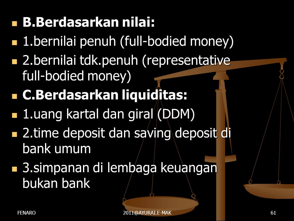  B.Berdasarkan nilai:  1.bernilai penuh (full-bodied money)  2.bernilai tdk.penuh (representative full-bodied money)  C.Berdasarkan liquiditas: 