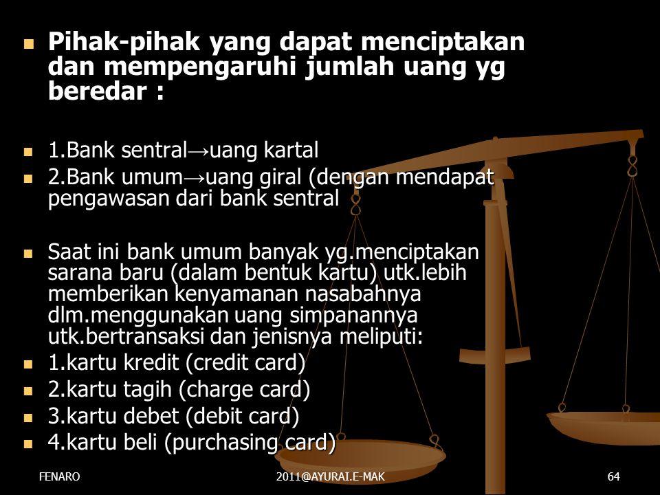  Pihak-pihak yang dapat menciptakan dan mempengaruhi jumlah uang yg beredar :  1.Bank sentral → uang kartal  2.Bank umum → uang giral (dengan menda