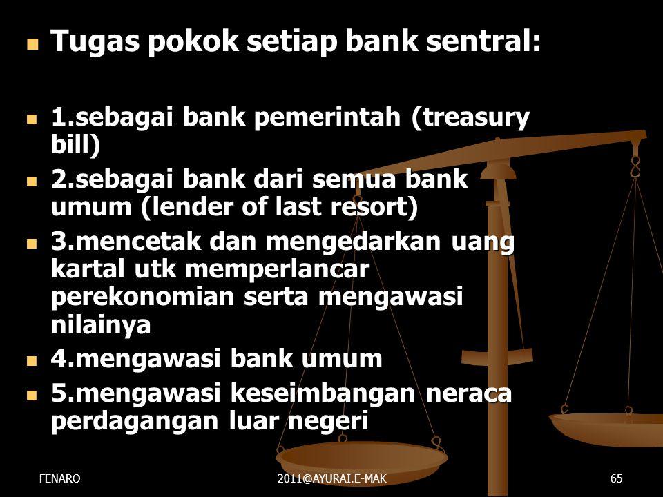  Tugas pokok setiap bank sentral:  1.sebagai bank pemerintah (treasury bill)  2.sebagai bank dari semua bank umum (lender of last resort)  3.mence