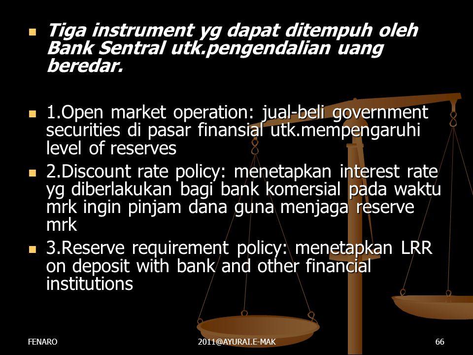  Tiga instrument yg dapat ditempuh oleh Bank Sentral utk.pengendalian uang beredar.  1.Open market operation: jual-beli government securities di pas