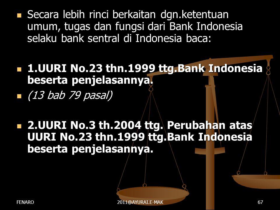  Secara lebih rinci berkaitan dgn.ketentuan umum, tugas dan fungsi dari Bank Indonesia selaku bank sentral di Indonesia baca:  1.UURI No.23 thn.1999