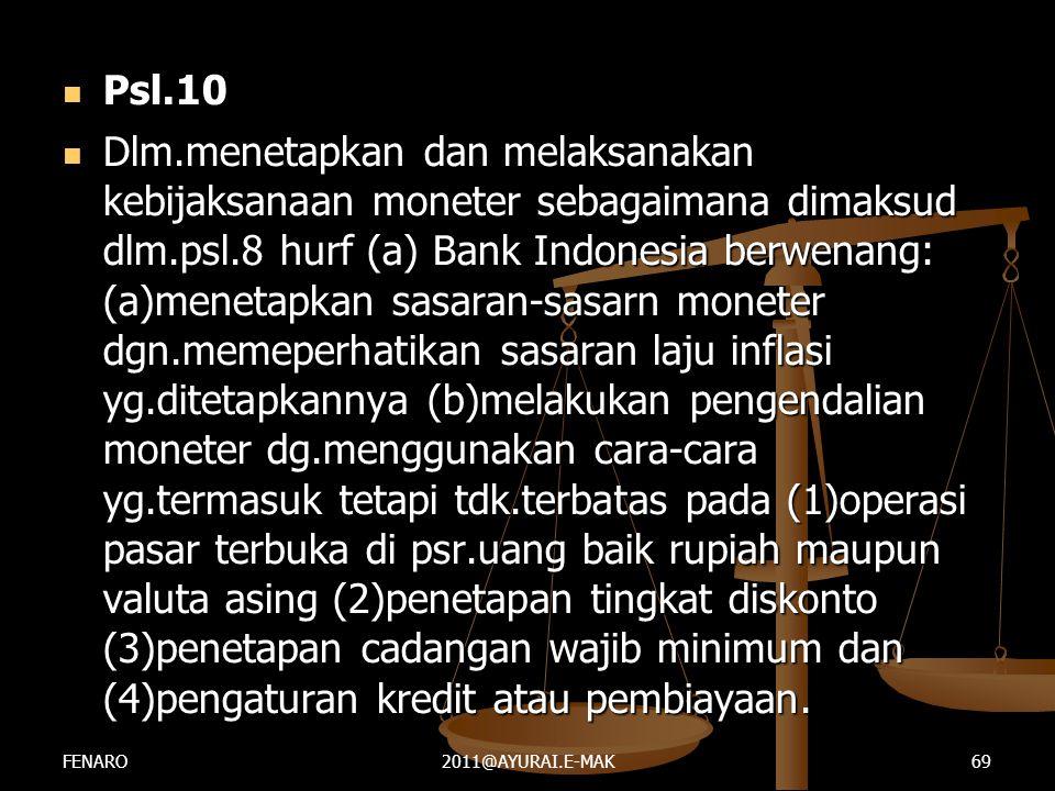  Psl.10  Dlm.menetapkan dan melaksanakan kebijaksanaan moneter sebagaimana dimaksud dlm.psl.8 hurf (a) Bank Indonesia berwenang: (a)menetapkan sasar