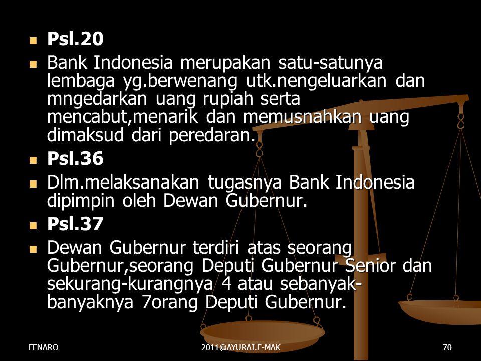  Psl.20  Bank Indonesia merupakan satu-satunya lembaga yg.berwenang utk.nengeluarkan dan mngedarkan uang rupiah serta mencabut,menarik dan memusnahk