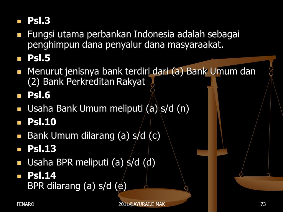  Psl.3  Fungsi utama perbankan Indonesia adalah sebagai penghimpun dana penyalur dana masyaraakat.  Psl.5  Menurut jenisnya bank terdiri dari (a)