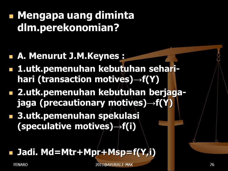  Mengapa uang diminta dlm.perekonomian?  A. Menurut J.M.Keynes :  1.utk.pemenuhan kebutuhan sehari- hari (transaction motives) → f(Y)  2.utk.pemen
