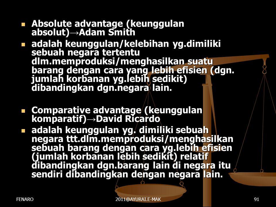  Absolute advantage (keunggulan absolut) → Adam Smith  adalah keunggulan/kelebihan yg.dimiliki sebuah negara tertentu dlm.memproduksi/menghasilkan s
