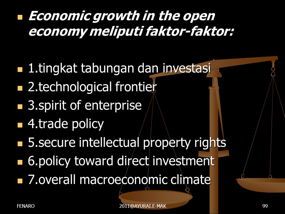  Economic growth in the open economy meliputi faktor-faktor:  1.tingkat tabungan dan investasi  2.technological frontier  3.spirit of enterprise 