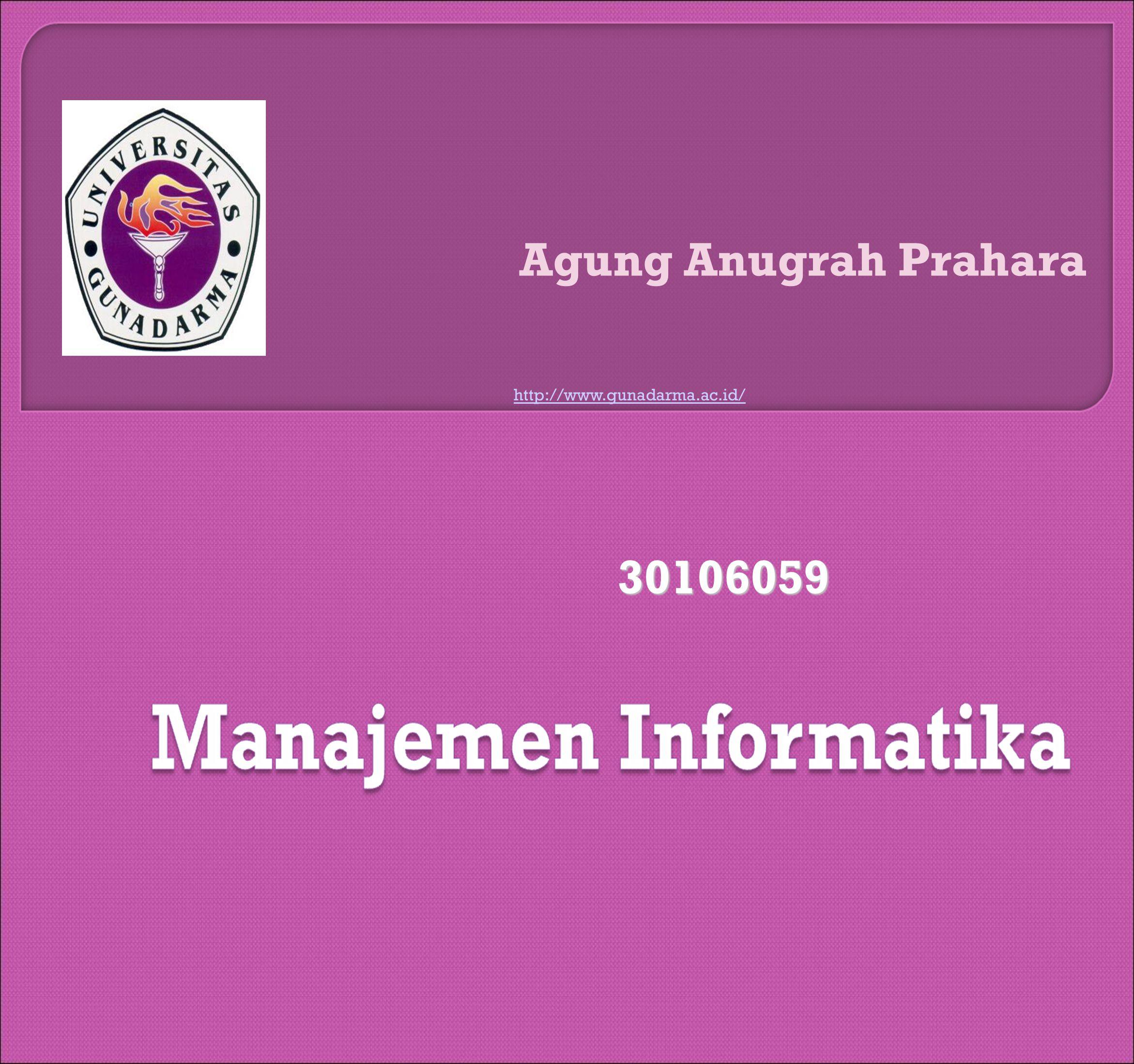 Agung Anugrah Prahara 30106059 http://www.gunadarma.ac.id/