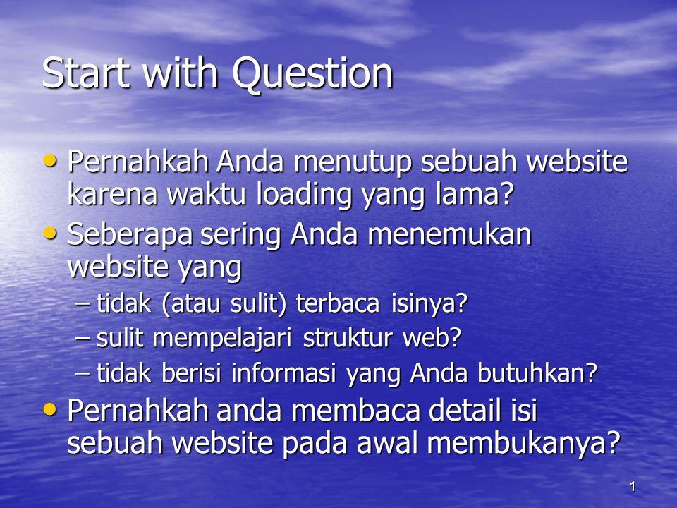 1 Start with Question • Pernahkah Anda menutup sebuah website karena waktu loading yang lama.