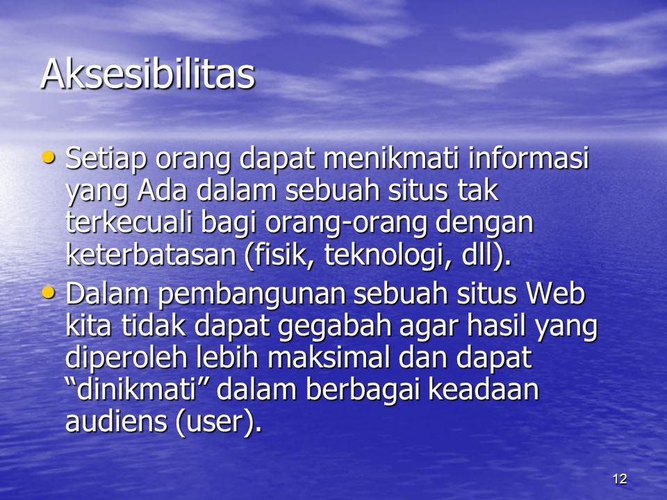 12 Aksesibilitas • Setiap orang dapat menikmati informasi yang Ada dalam sebuah situs tak terkecuali bagi orang-orang dengan keterbatasan (fisik, teknologi, dll).