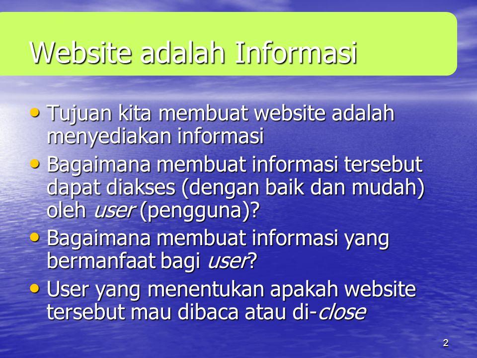 2 Website adalah Informasi • Tujuan kita membuat website adalah menyediakan informasi • Bagaimana membuat informasi tersebut dapat diakses (dengan baik dan mudah) oleh user (pengguna).